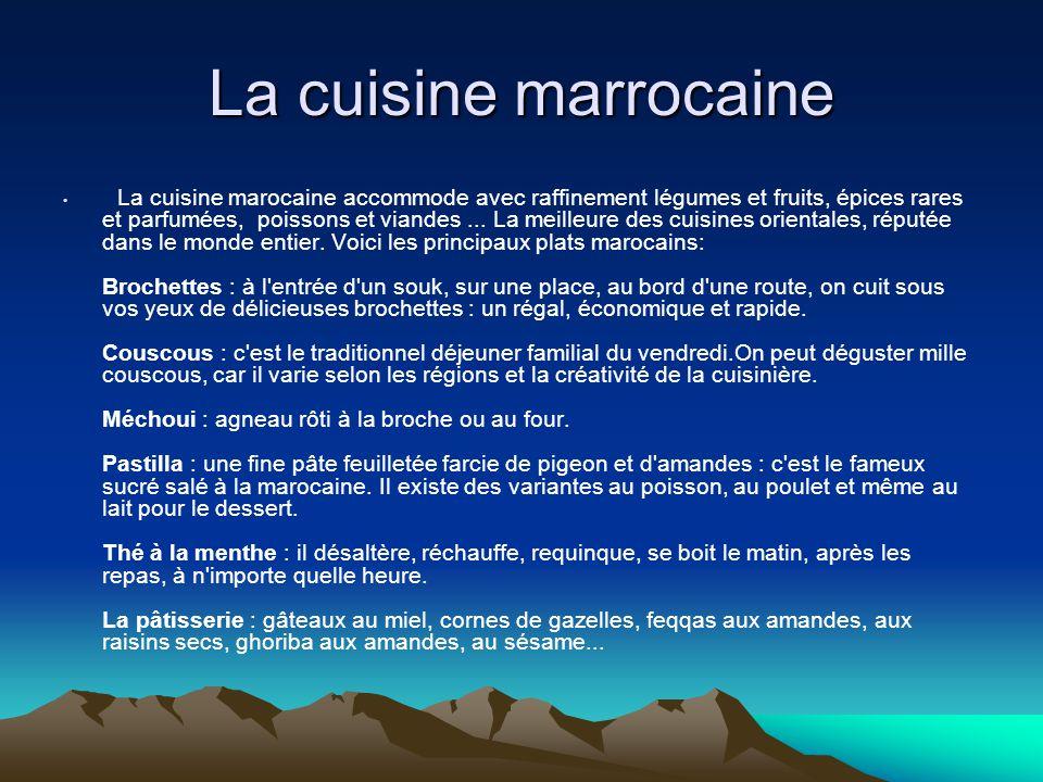 La cuisine marrocaine La cuisine marocaine accommode avec raffinement légumes et fruits, épices rares et parfumées, poissons et viandes... La meilleur