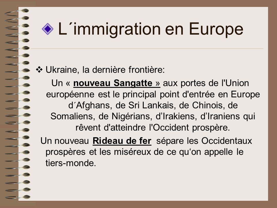 L´immigration en Europe Ukraine, la dernière frontière: Un « nouveau Sangatte » aux portes de l Union européenne est le principal point d entrée en Europe d´Afghans, de Sri Lankais, de Chinois, de Somaliens, de Nigérians, dIrakiens, dIraniens qui rêvent d atteindre l Occident prospère.
