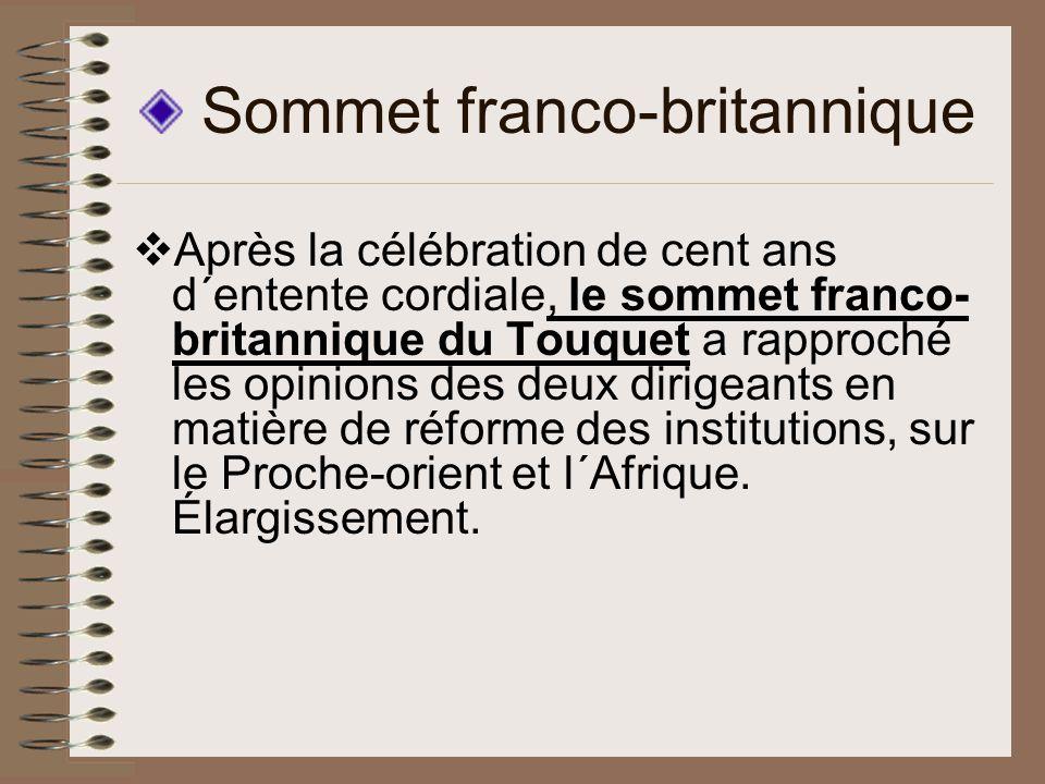 Sommet franco-britannique Après la célébration de cent ans d´entente cordiale, le sommet franco- britannique du Touquet a rapproché les opinions des deux dirigeants en matière de réforme des institutions, sur le Proche-orient et l´Afrique.