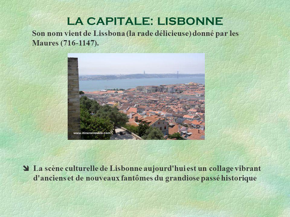 LA CAPITALE: LISBONNE Son nom vient de Lissbona (la rade délicieuse) donné par les Maures (716-1147). La scène culturelle de Lisbonne aujourd'hui est