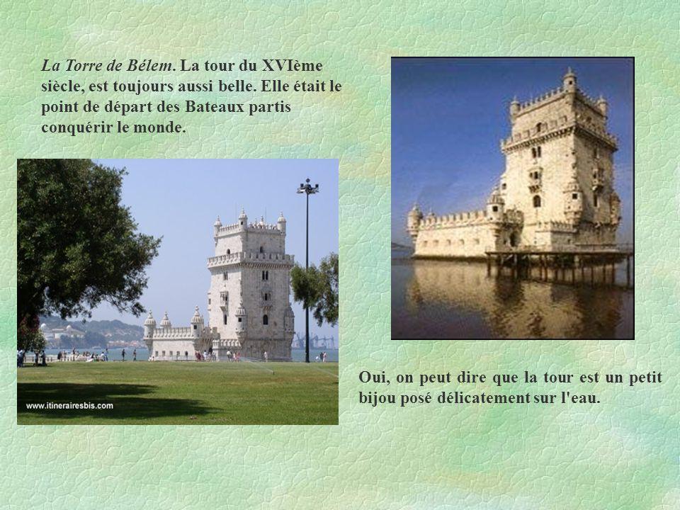 Oui, on peut dire que la tour est un petit bijou posé délicatement sur l'eau. La Torre de Bélem. La tour du XVIème siècle, est toujours aussi belle. E