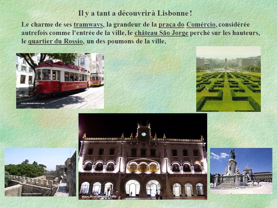Le charme de ses tramways, la grandeur de la praça do Comércio, considérée autrefois comme l'entrée de la ville, le château São Jorge perché sur les h