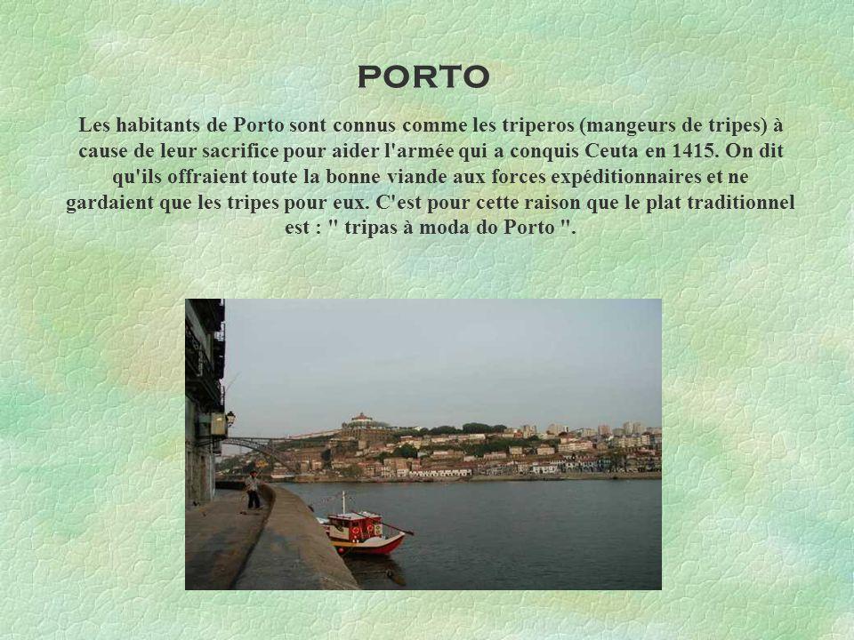 PORTO Les habitants de Porto sont connus comme les triperos (mangeurs de tripes) à cause de leur sacrifice pour aider l'armée qui a conquis Ceuta en 1