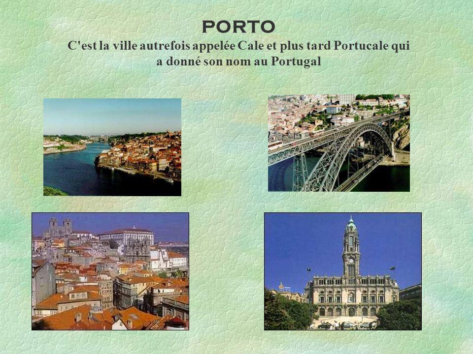 PORTO C'est la ville autrefois appelée Cale et plus tard Portucale qui a donné son nom au Portugal