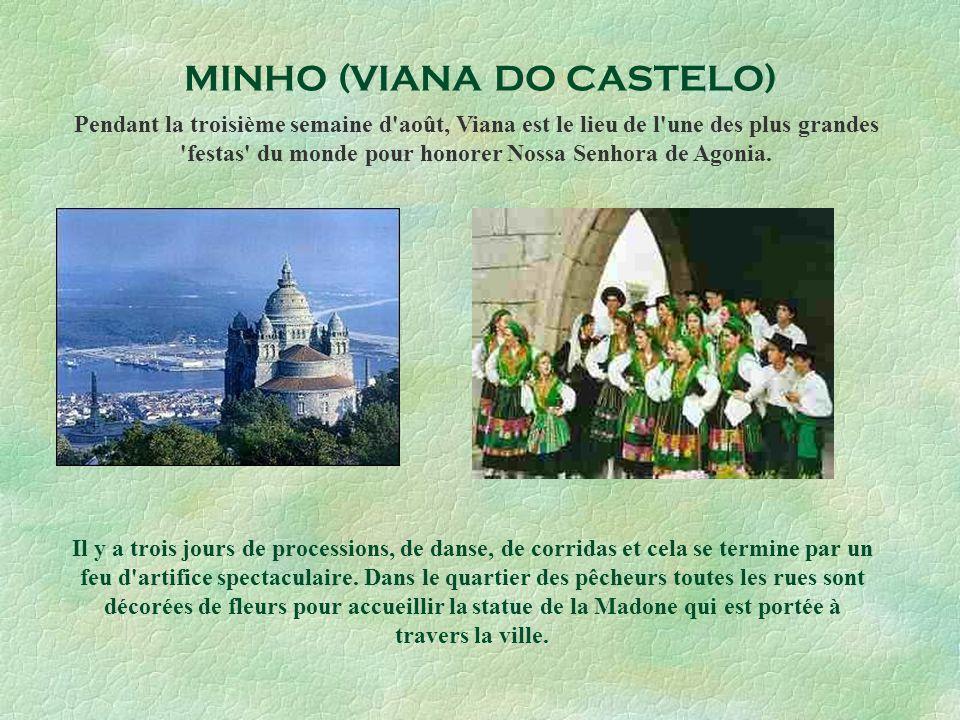 MINHO (VIANA DO CASTELO) Pendant la troisième semaine d août, Viana est le lieu de l une des plus grandes festas du monde pour honorer Nossa Senhora de Agonia.