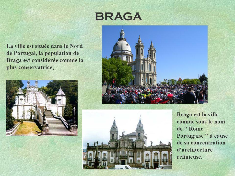 BRAGA La ville est située dans le Nord de Portugal, la population de Braga est considérée comme la plus conservatrice, Braga est la ville connue sous