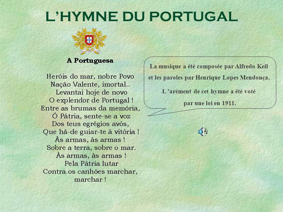 LHYMNE DU PORTUGAL La musique a été composée par Alfredo Keil et les paroles par Henrique Lopes Mendonça. L arément de cet hymne a été voté par une lo