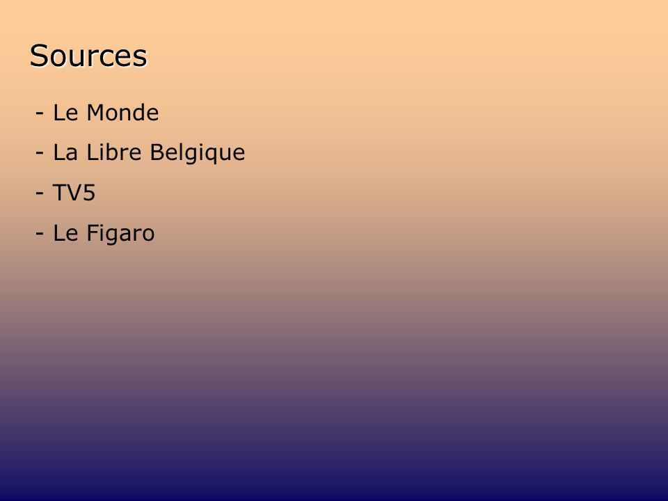 Sources - Le Monde - La Libre Belgique - TV5 - Le Figaro