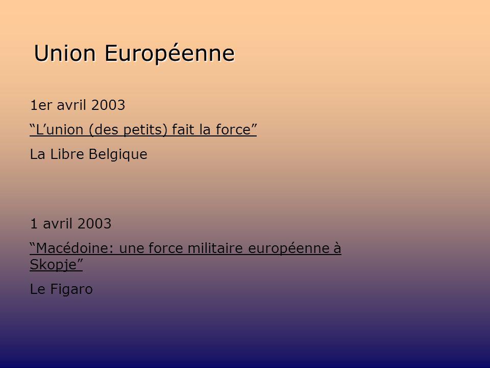 Union Européenne 1er avril 2003 Lunion (des petits) fait la force La Libre Belgique 1 avril 2003 Macédoine: une force militaire européenne à Skopje Le Figaro