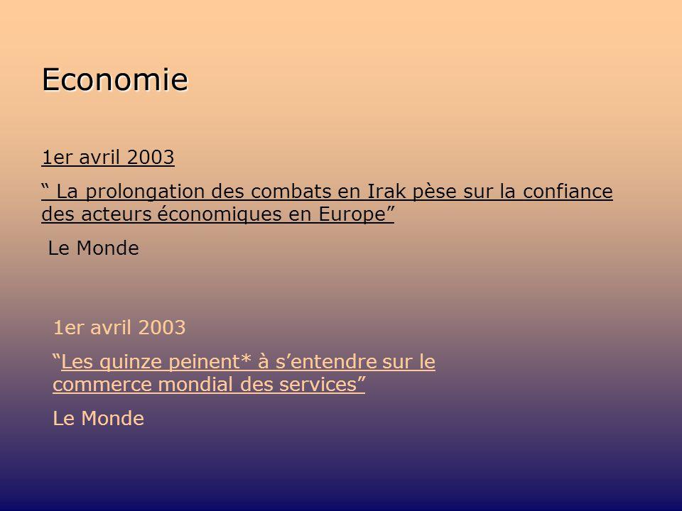 Economie 1er avril 2003 La prolongation des combats en Irak pèse sur la confiance des acteurs économiques en Europe Le Monde 1er avril 2003 Les quinze peinent* à sentendre sur le commerce mondial des services Le Monde