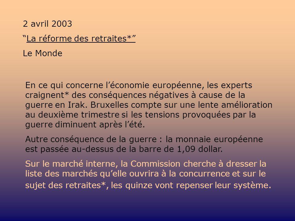 2 avril 2003 La réforme des retraites* Le Monde En ce qui concerne léconomie européenne, les experts craignent* des conséquences négatives à cause de la guerre en Irak.