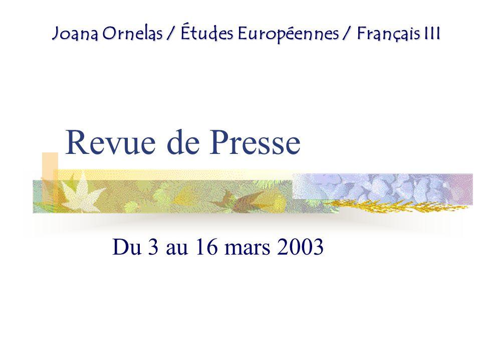 Revue de Presse Du 3 au 16 mars 2003 Joana Ornelas / Études Européennes / Français III