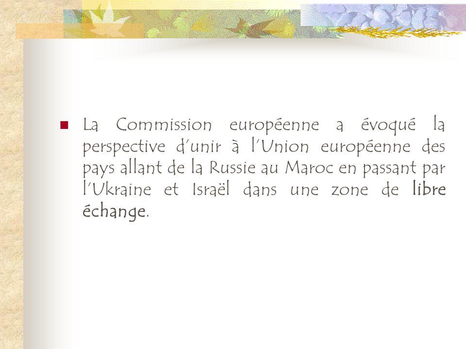 La Commission européenne a évoqué la perspective dunir à lUnion européenne des pays allant de la Russie au Maroc en passant par lUkraine et Israël dan
