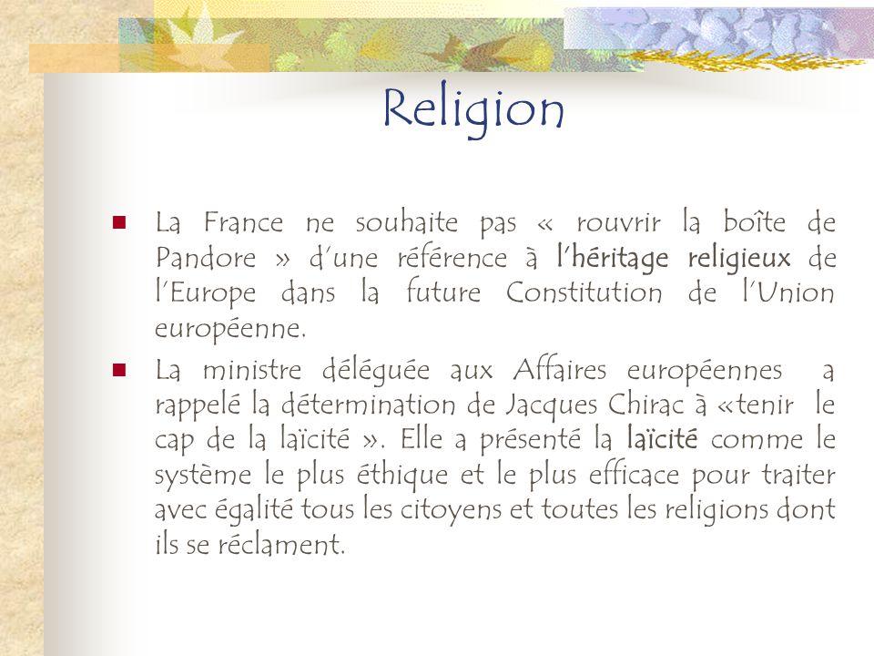 Religion La France ne souhaite pas « rouvrir la boîte de Pandore » dune référence à lhéritage religieux de lEurope dans la future Constitution de lUni