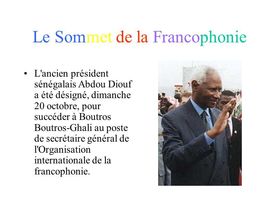 Le Sommet de la Francophonie L ancien président sénégalais Abdou Diouf a été désigné, dimanche 20 octobre, pour succéder à Boutros Boutros-Ghali au poste de secrétaire général de l Organisation internationale de la francophonie.