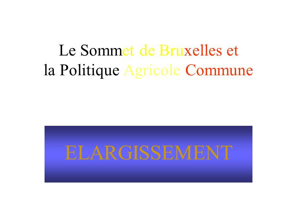 Le Sommet de Bruxelles et la Politique Agricole Commune ELARGISSEMENT