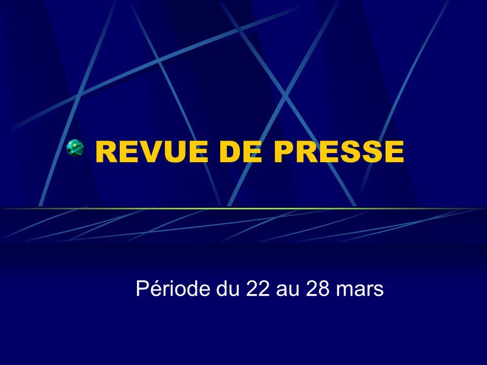 REVUE DE PRESSE Période du 22 au 28 mars