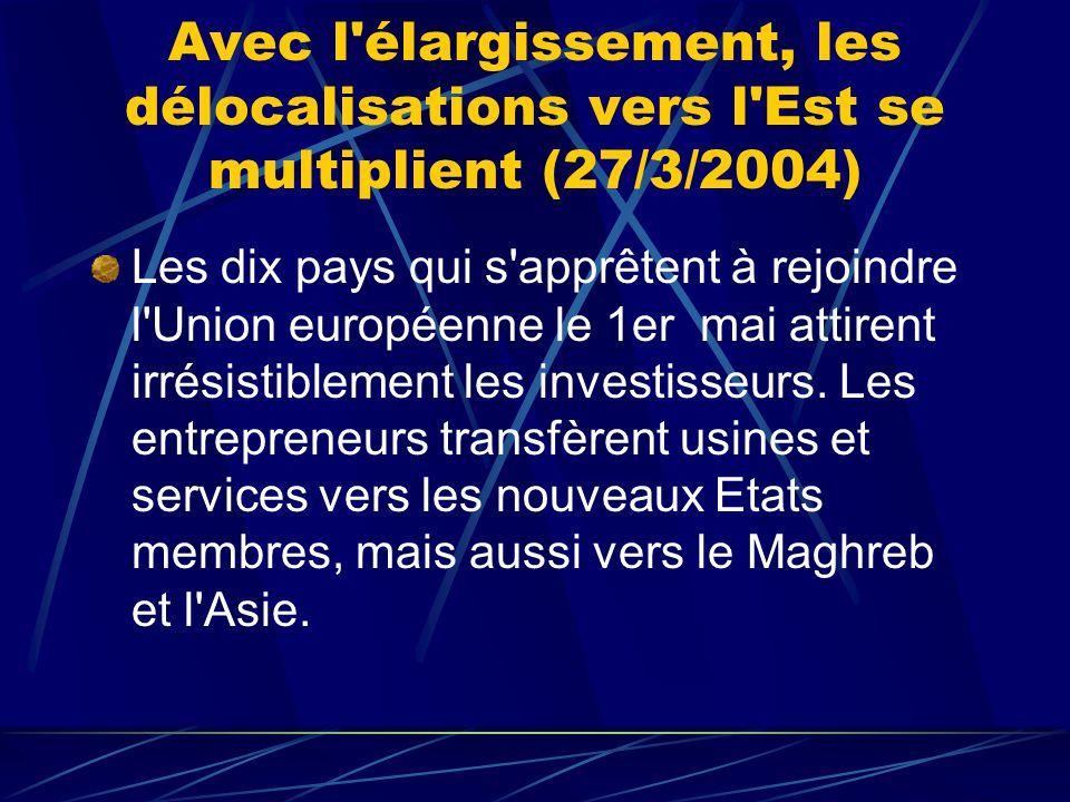 Avec l élargissement, les délocalisations vers l Est se multiplient (27/3/2004) Les dix pays qui s apprêtent à rejoindre l Union européenne le 1er mai attirent irrésistiblement les investisseurs.