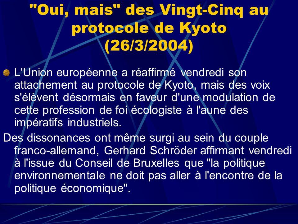 Oui, mais des Vingt-Cinq au protocole de Kyoto (26/3/2004) L Union européenne a réaffirmé vendredi son attachement au protocole de Kyoto, mais des voix s élèvent désormais en faveur d une modulation de cette profession de foi écologiste à l aune des impératifs industriels.