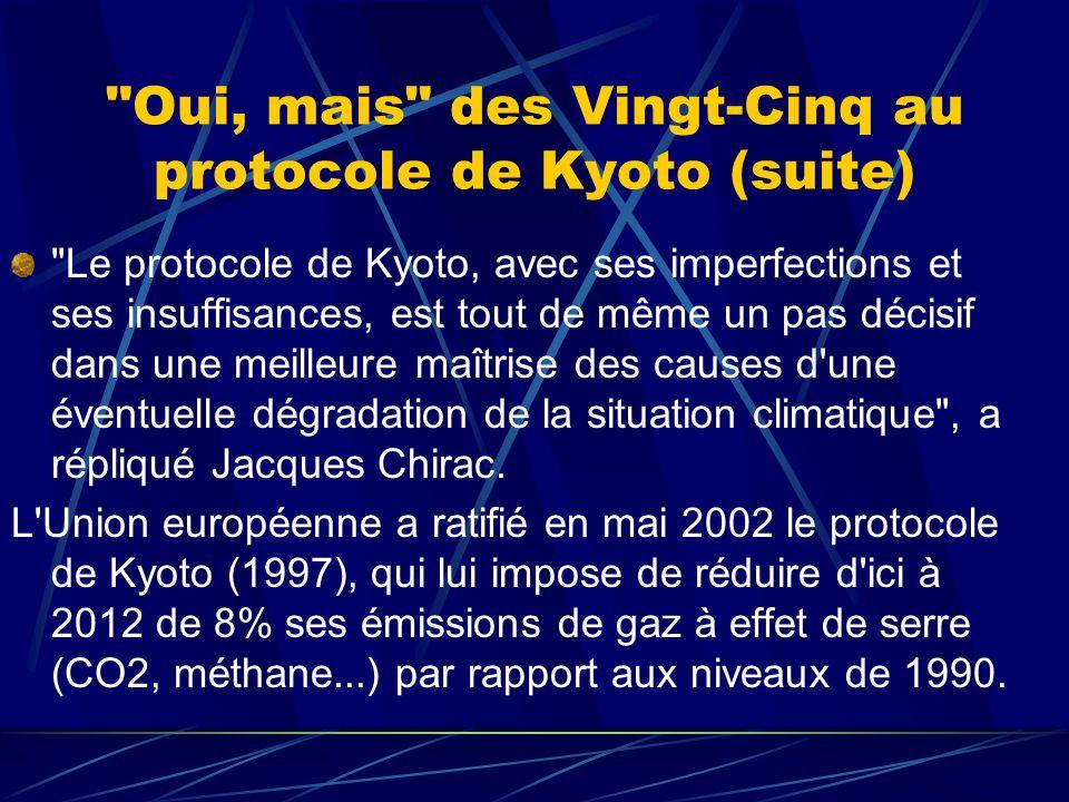 Oui, mais des Vingt-Cinq au protocole de Kyoto (suite) Le protocole de Kyoto, avec ses imperfections et ses insuffisances, est tout de même un pas décisif dans une meilleure maîtrise des causes d une éventuelle dégradation de la situation climatique , a répliqué Jacques Chirac.
