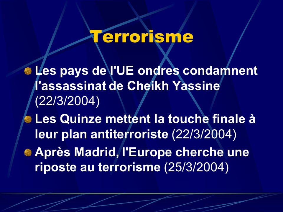 Terrorisme Les pays de l UE ondres condamnent l assassinat de Cheikh Yassine (22/3/2004) Les Quinze mettent la touche finale à leur plan antiterroriste (22/3/2004) Après Madrid, l Europe cherche une riposte au terrorisme (25/3/2004)