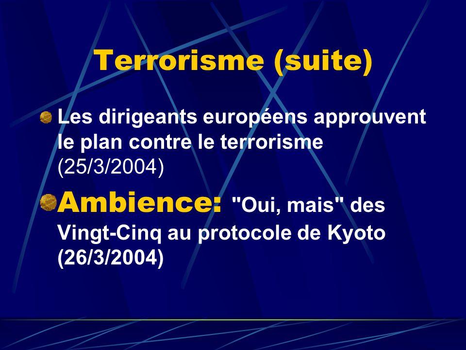 Terrorisme (suite) Les dirigeants européens approuvent le plan contre le terrorisme (25/3/2004) Ambience: Oui, mais des Vingt-Cinq au protocole de Kyoto (26/3/2004)