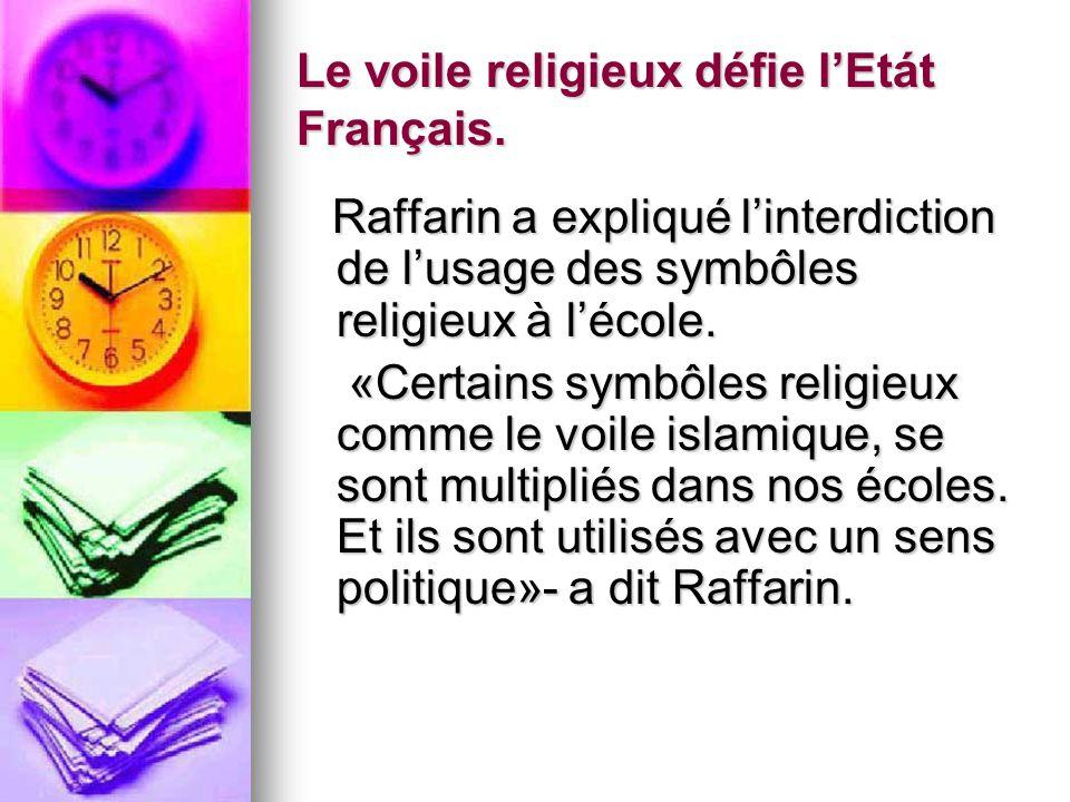 Le voile religieux défie lEtát Français. Raffarin a expliqué linterdiction de lusage des symbôles religieux à lécole. Raffarin a expliqué linterdictio