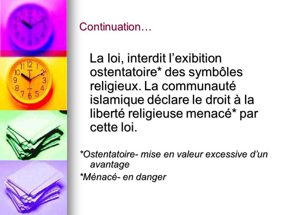 Continuation… La loi, interdit lexibition ostentatoire* des symbôles religieux. La communauté islamique déclare le droit à la liberté religieuse menac