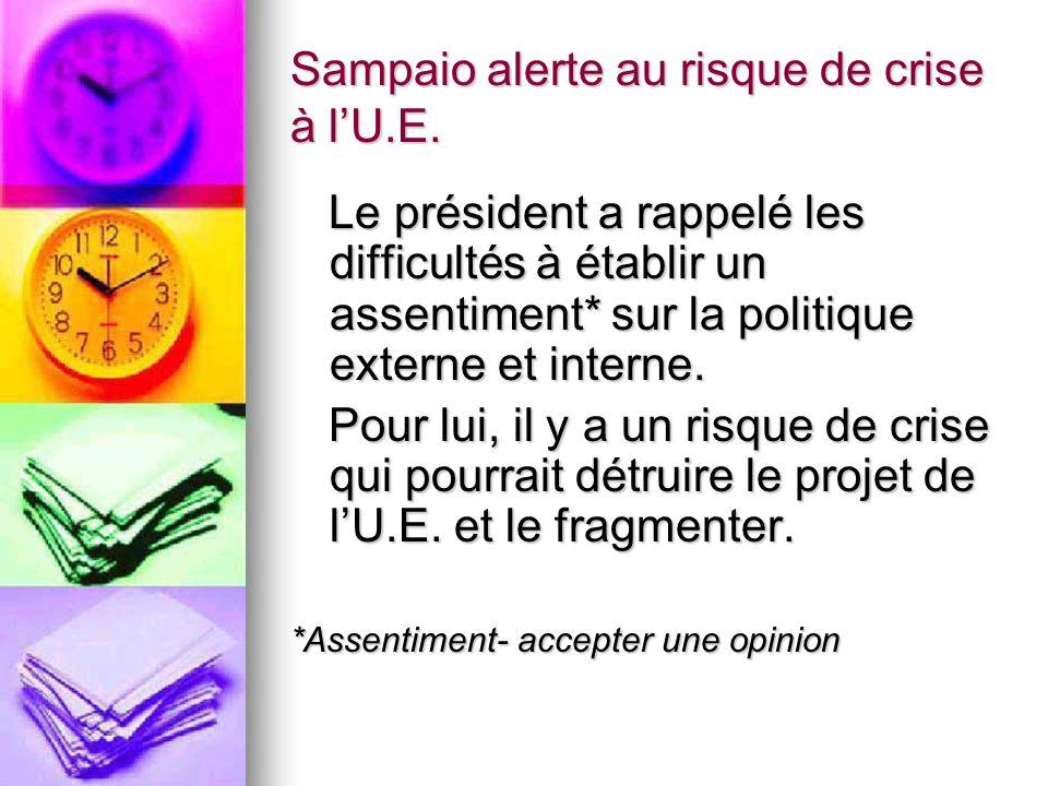 Sampaio alerte au risque de crise à lU.E. Le président a rappelé les difficultés à établir un assentiment* sur la politique externe et interne. Le pré