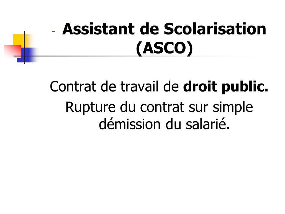 - Assistant de Scolarisation (ASCO) Contrat de travail de droit public. Rupture du contrat sur simple démission du salarié.