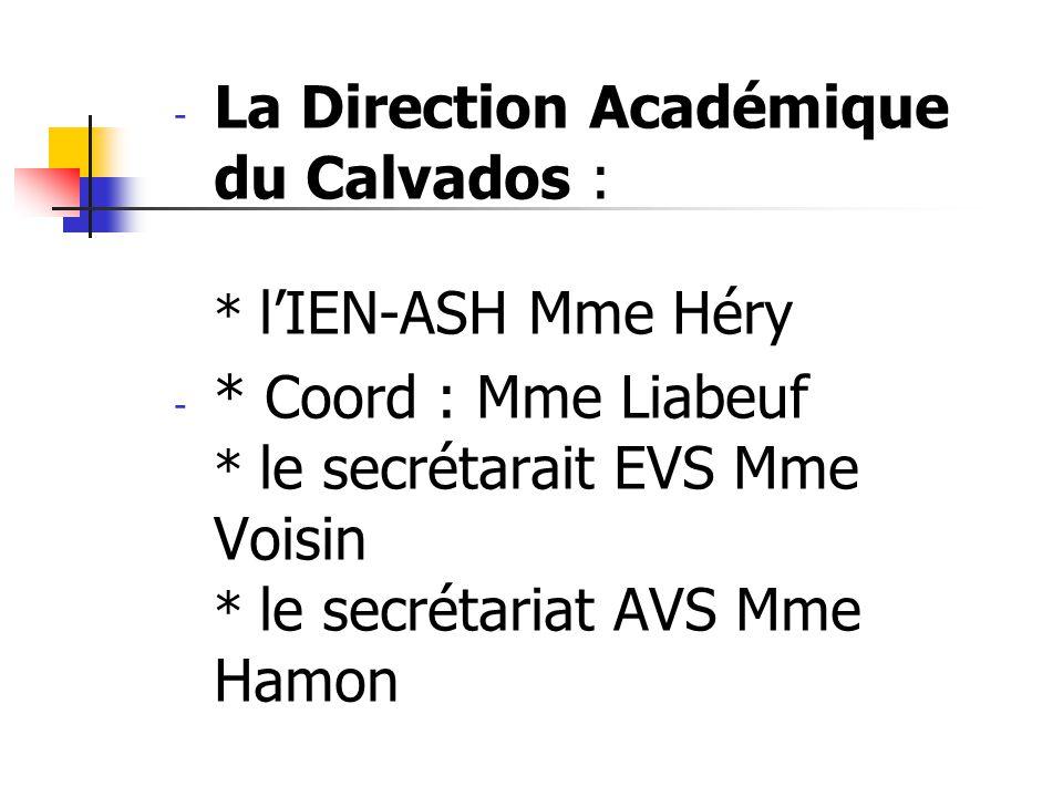 - La Direction Académique du Calvados : * lIEN-ASH Mme Héry - * Coord : Mme Liabeuf * le secrétarait EVS Mme Voisin * le secrétariat AVS Mme Hamon
