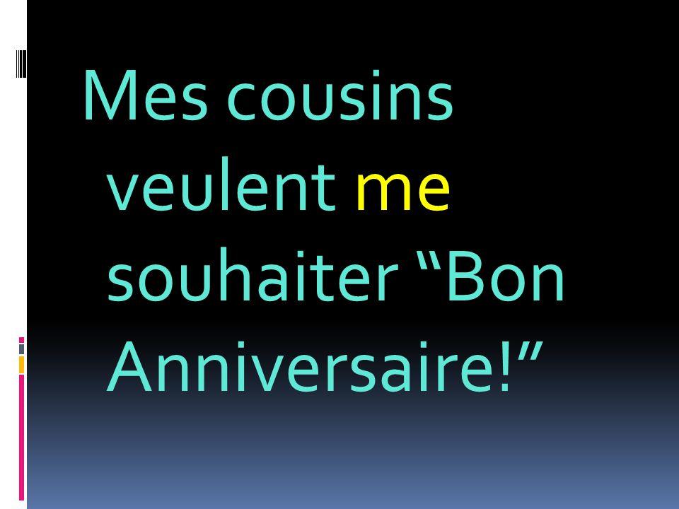 Mes cousins veulent me souhaiter Bon Anniversaire!
