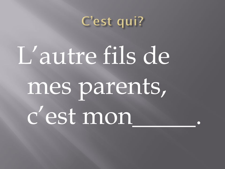 Lautre fils de mes parents, cest mon_____.