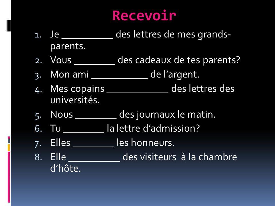 Recevoir 1. Je __________ des lettres de mes grands- parents.