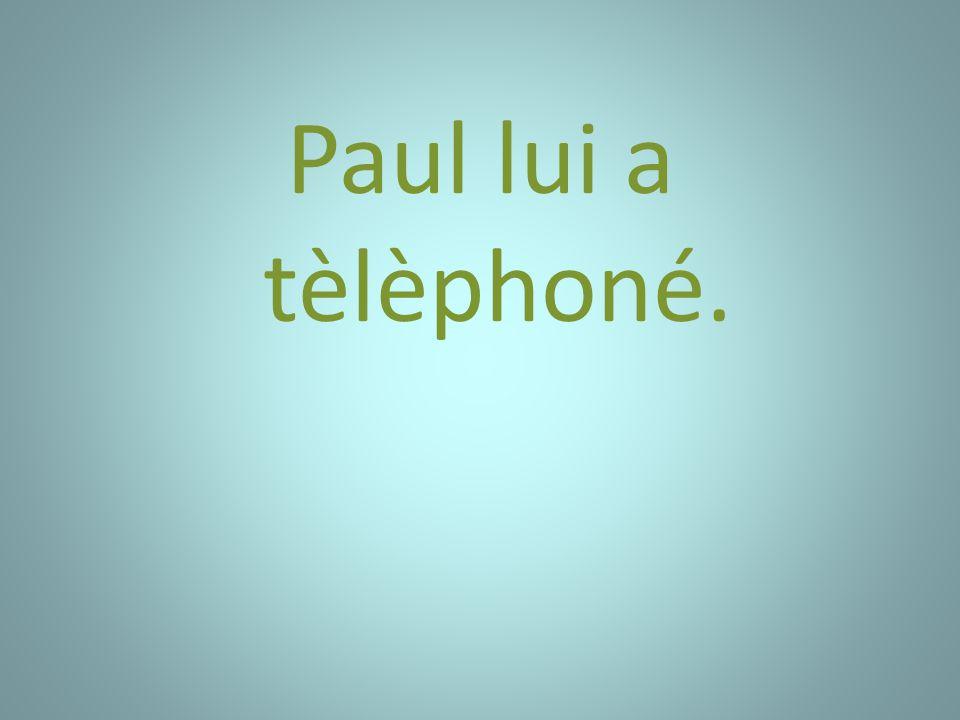 Paul lui a tèlèphoné.