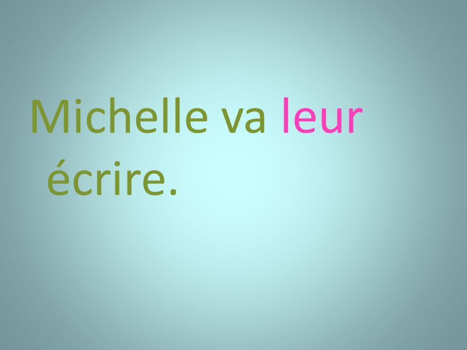 Michelle va leur écrire.