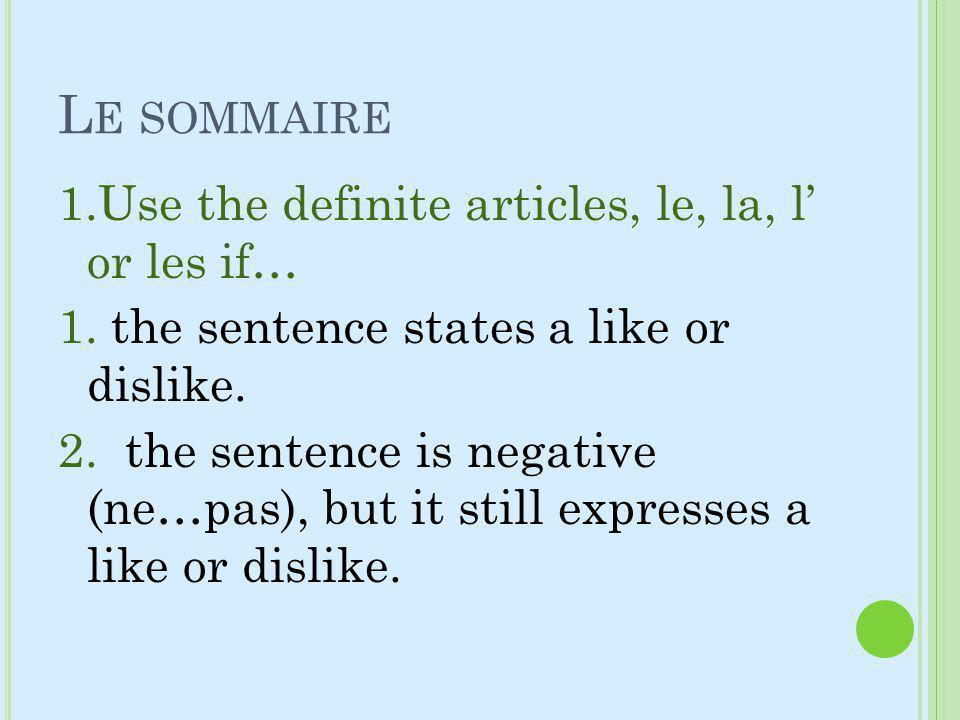 L E SOMMAIRE 1.Use the definite articles, le, la, l or les if… 1.