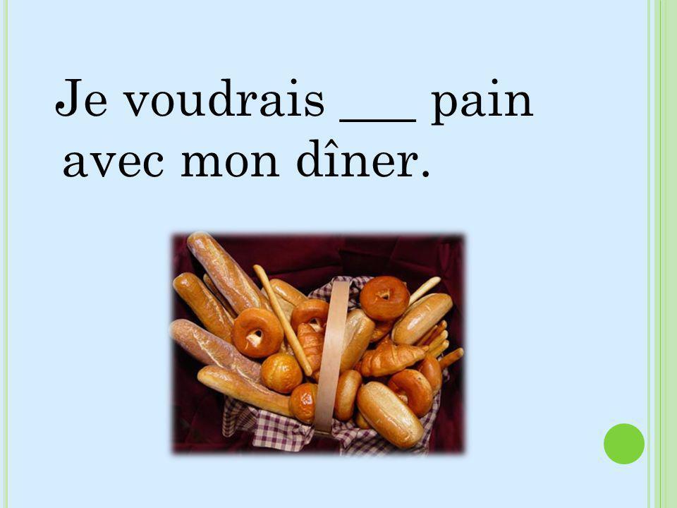 Je voudrais ___ pain avec mon dîner.