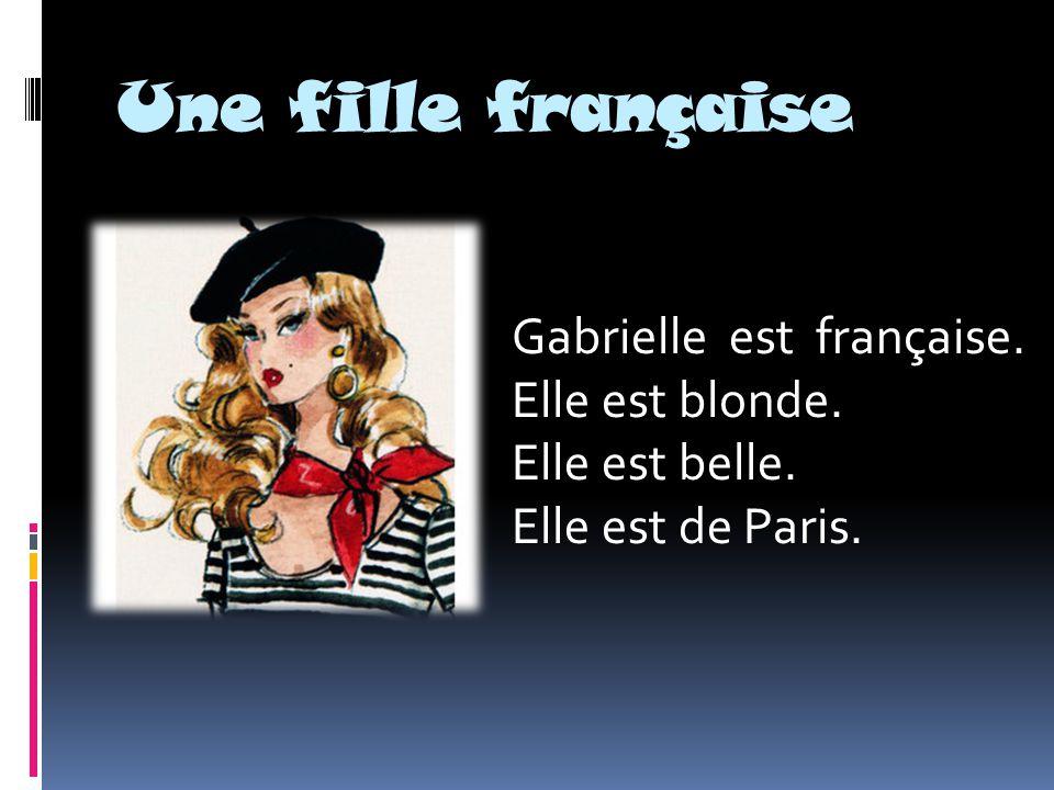 Une fille française Gabrielle est française. Elle est blonde. Elle est belle. Elle est de Paris.