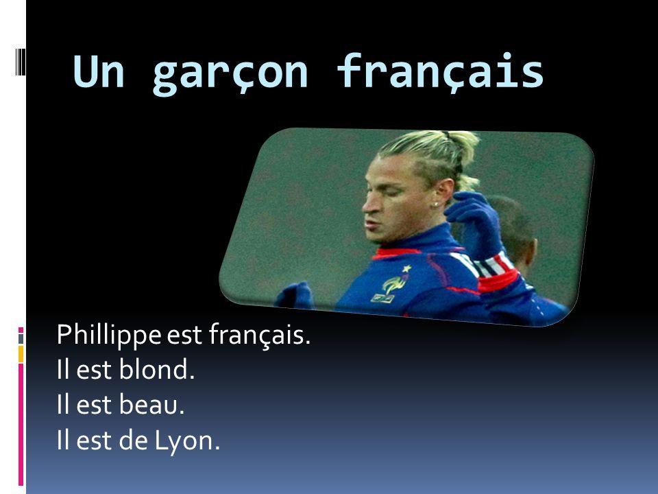 Un garçon français Phillippe est français. Il est blond. Il est beau. Il est de Lyon.