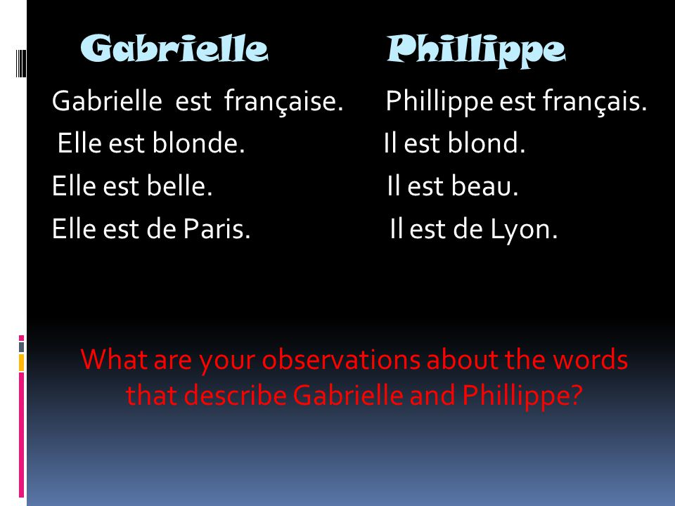 Look at the agreement in the following sentences: 1.Gabrielle est une amie de Phillippe.