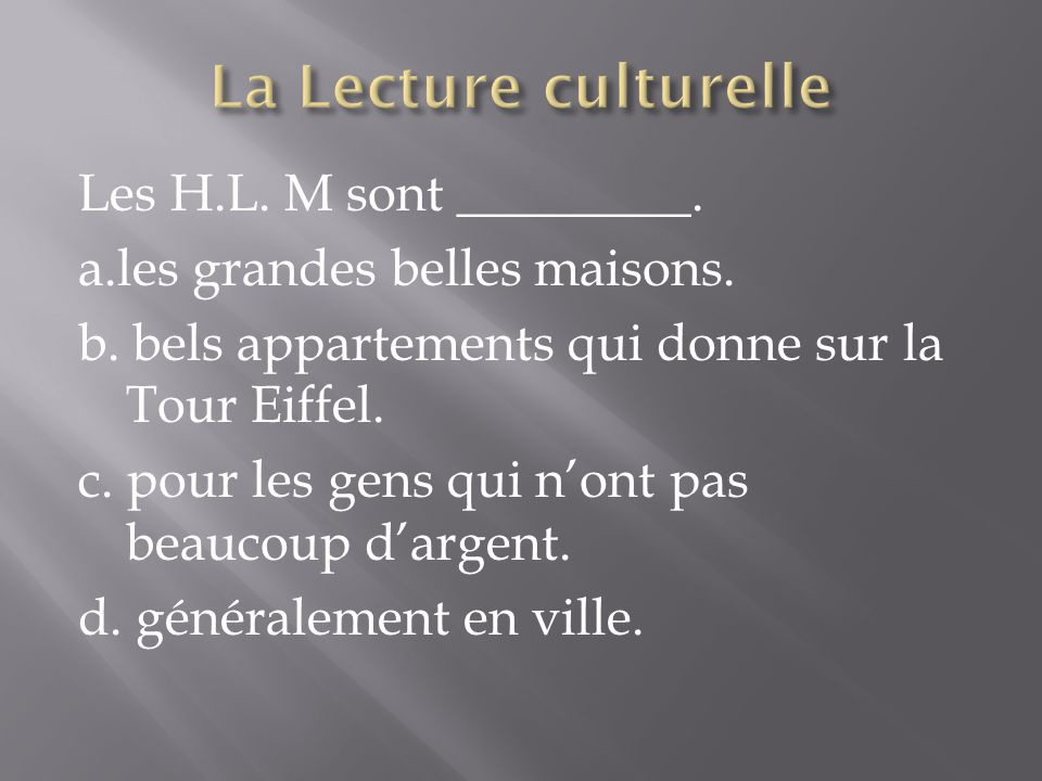 Les H.L. M sont _________. a.les grandes belles maisons. b. bels appartements qui donne sur la Tour Eiffel. c. pour les gens qui nont pas beaucoup dar