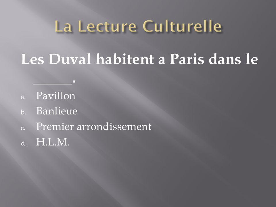 Les Duval habitent a Paris dans le _____. a. Pavillon b. Banlieue c. Premier arrondissement d. H.L.M.
