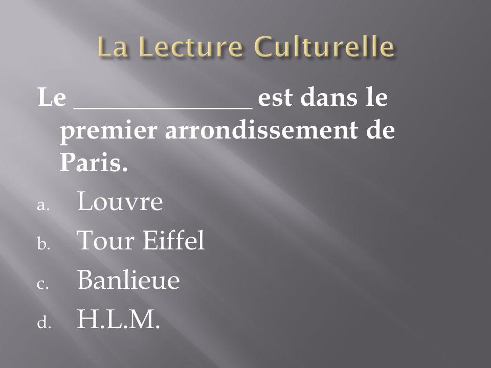 Le _____________ est dans le premier arrondissement de Paris. a. Louvre b. Tour Eiffel c. Banlieue d. H.L.M.