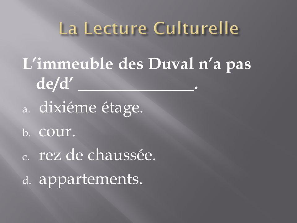 Limmeuble des Duval na pas de/d ______________. a.