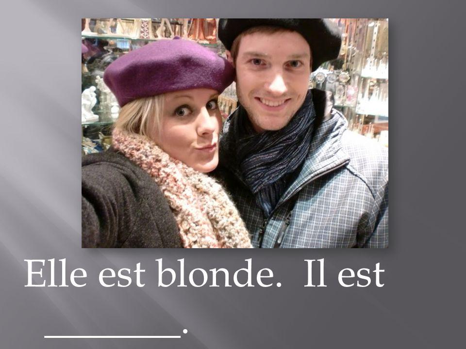 Elle est blonde. Il est _______.