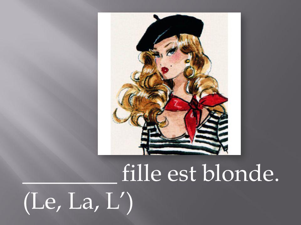 ________ fille est blonde. (Le, La, L)