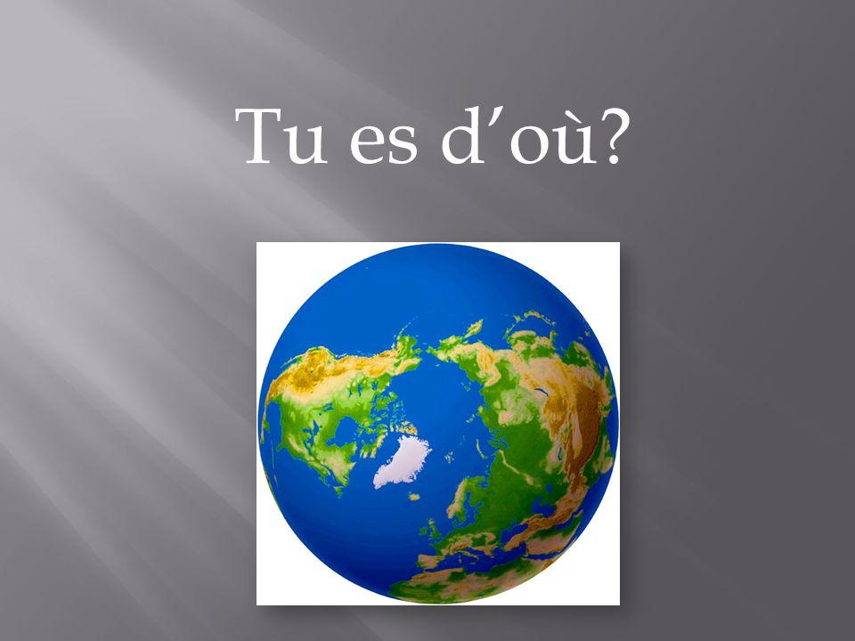 Tu es doù?