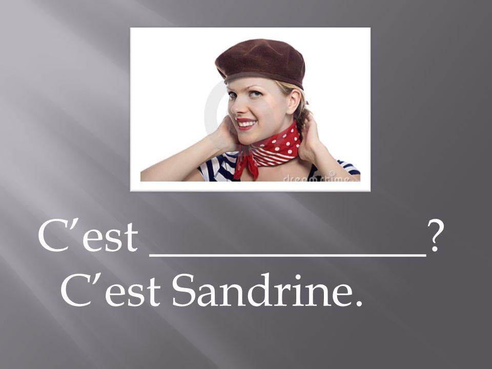 Cest ____________? Cest Sandrine.