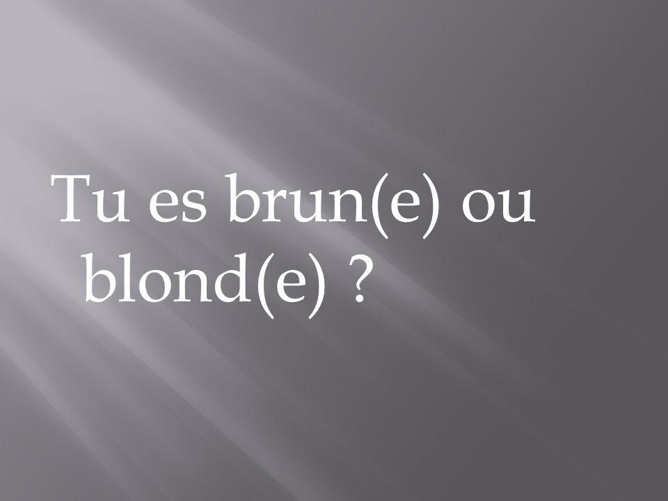 Tu es brun(e) ou blond(e) ?